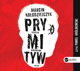 Marcin Kołodziejczyk - Prymityw. Epopeja narodowa