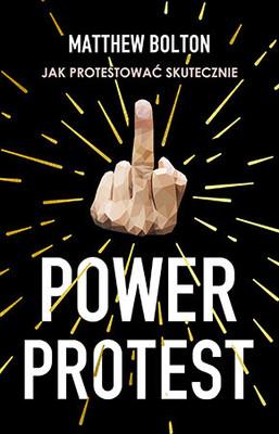 Matthew Bolton - Power Protest. Jak protestować skutecznie / Matthew Bolton - How To Resist: Turn Protest To Power