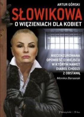 Monika Banasiak, Artur Górski - Słowikowa o więzieniach dla kobiet