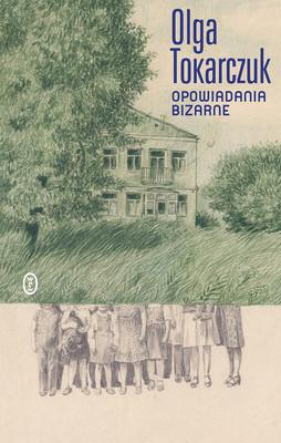 Olga Tokarczuk - Opowiadania bizarne