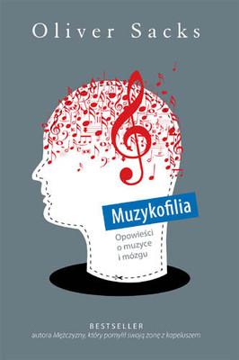 Oliver Sacks - Muzykofilia. Opowieści o muzyce i mózgu