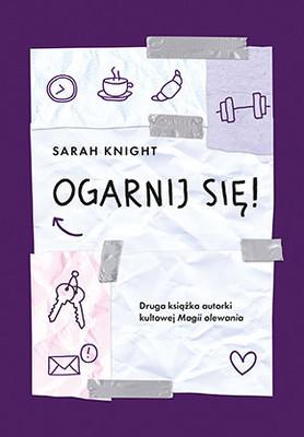 Sarah Knight - Ogarnij się! / Sarah Knight - Get Your Sh*t Together!