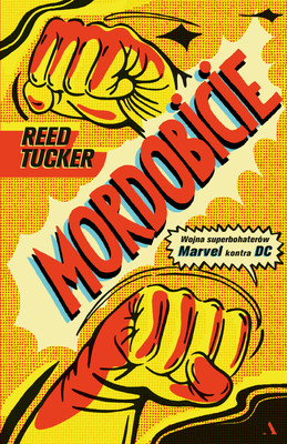 Tucker Reed - Mordobicie. Wojna superbohaterów. Marvel kontra DC / Tucker Reed - Slugfest