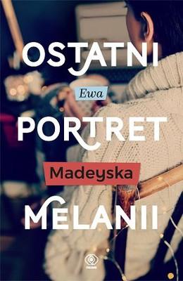 Ewa Madeyska - Ostatni portret Melanii