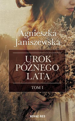 Agnieszka Janiszewska - Urok późnego lata. Tom 1