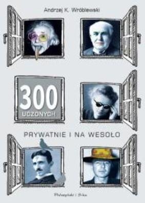 Andrzej Kajetan Wróblewski - 300 uczonych prywatnie i na wesoło