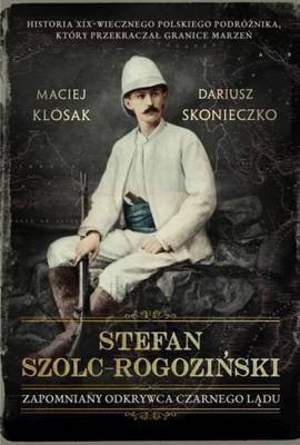 Dariusz Skonieczko, Maciej Klósak - Stefan Szolc-Rogoziński. Zapomniany odkrywca Czarnego Lądu