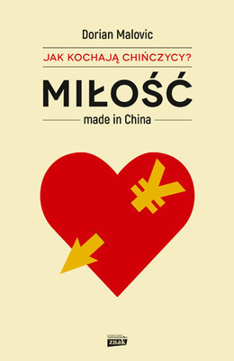 Dorian Malovic - Miłość made in China. Jak kochają Chińczycy?