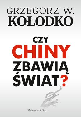 Grzegorz W. Kołodko - Czy Chiny zbawią świat?