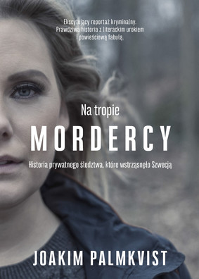 Joakim Palmkvist - Na tropie mordercy. Historia prywatnego śledztwa, które wstrząsnęło Szwecją / Joakim Palmkvist - Murder Book