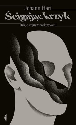 Johann Hari - Ścigając krzyk. Dzieje wojny z narkotykami