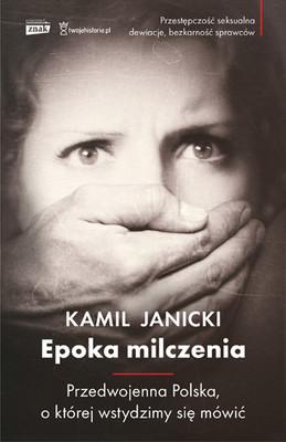 Kamil Janicki - Epoka milczenia. Przedwojenna Polska, o której wstydzimy się mówić
