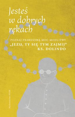 Karol Wilczyński - Jesteś w dobrych rękach. Poznaj prawdziwą moc modlitwy