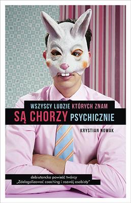 Krystian Nowak - Wszyscy ludzie, których znam, są chorzy psychicznie