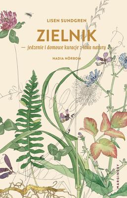 Lisen Sundgren - Zielnik. Jedzenie i domowe kuracje z łona natury / Lisen Sundgren - Vildvuxe