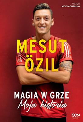 Mesut Özil, Kai Psotta - Mesut Özil. Magia w grze. Moja historia / Mesut Özil, Kai Psotta - Die Mage Des Spiels
