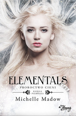 Michelle Meadow - Elementals. Tom 1. Proroctwo cieni