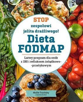 Mollie Tunitsky, Gabriel Gardner - Stop zespołowi jelita drażliwego! Dieta FODMAP. Łatwy program dla osób z IBS i refluksem żołądkowo-przełykowy