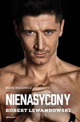 Paweł Wilkowicz - Robert Lewandowski. Nienasycony