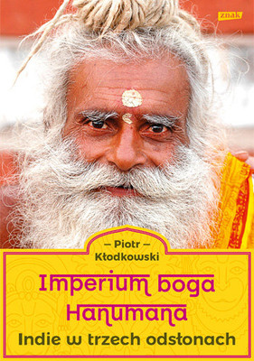 Piotr Kłodkowski - Imperium boga Hanumana. Indie w trzech odsłonach