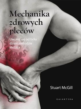 Stuart McGill - Mechanika zdrowych pleców. Uwolnij się od bólu dzięki metodzie McGilla