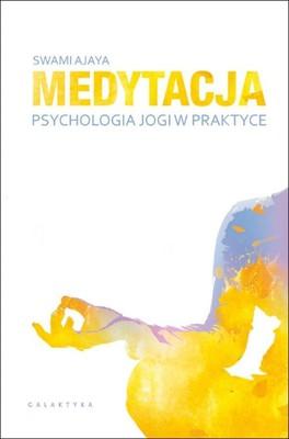 Swami Ajaya - Medytacja. Psychologia jogi w praktyce