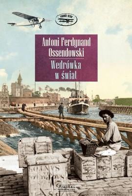 Antoni Ferdynand Ossendowski - Wędrówka w świat