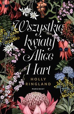 Holly Ringland - Wszystkie kwiaty Alice Hart / Holly Ringland - The Lost Flowers Of Alice Hart
