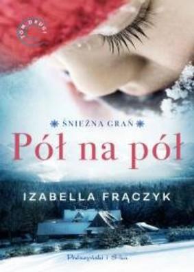 Izabella Frączyk - Śnieżna grań. Tom 2. Pół na pół