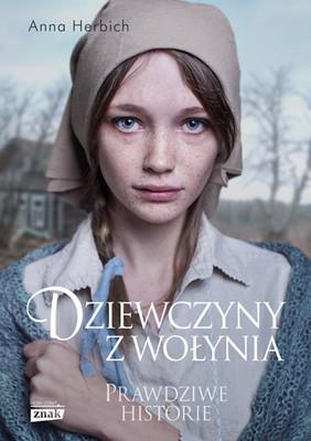 Anna Herbich - Dziewczyny z Wołynia. Prawdziwe historie
