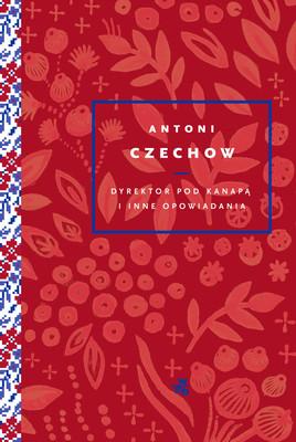 Anton Czechow - Dyrektor pod kanapą i inne opowiadania