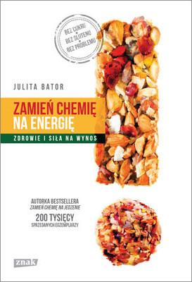 Julita Bator - Zamień chemię na energię. Zdrowie i siła na wynos