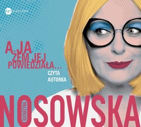 Katarzyna Nosowska - A ja żem jej powiedziała...