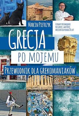 Marcin Pietrzyk - Grecja po mojemu. Przewodnik dla grekomaniaków