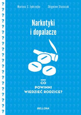 Mariusz Jędrzejko, Zbigniew Staśczak - Narkotyki i dopalacze. Co powinni wiedzieć rodzice?
