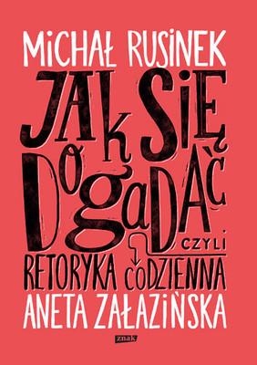 Michał Rusinek, Aneta Załazińska - Jak się dogadać, czyli retoryka codzienna