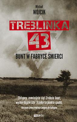 Michał Wójcik - Treblinka 43. Bunt w fabryce śmierci