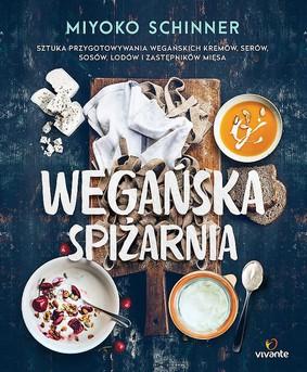 Miyoko Schinner - Wegańska spiżarnia. Sztuka przygotowywania wegańskich kremów, serów, sosów, lodów i zastępników mięsa