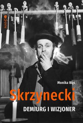 Monika Wąs - Skrzynecki. Demiurg i wizjoner