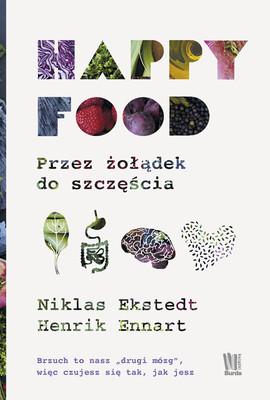Niklas Ekstedt, Henrik Ennart - Happy Food. Przez żołądek do szczęścia / Niklas Ekstedt, Henrik Ennart - Happy Food