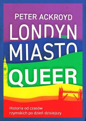 Peter Ackroyd - Londyn. Miasto queer