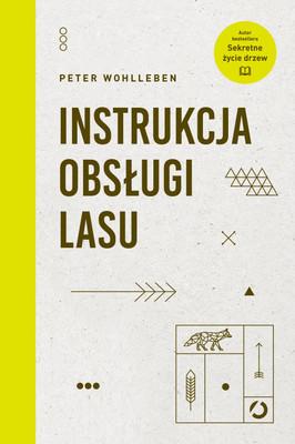 Peter Wohlleben - Instrukcja obsługi lasu