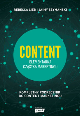 Rebecca Lieb, Jaimy Szymanski - Content. Elementarna cząstka marketingu
