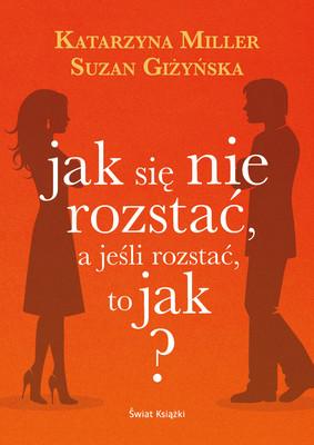 Suzan Giżyńska, Katarzyna Miller - Jak się nie rozstać, a jeśli rozstać, to jak?