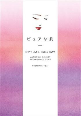 Victoria Tsai - Rytuał gejszy. Japoński sekret promiennej cery