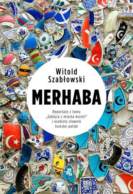 Witold Szabłowski - Merhaba. Reportaże z tomu
