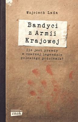 Wojciech Lada - Bandyci z Armii Krajowej