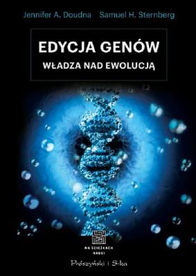 Jenifer A. Doudna, Robert Sternberg - Edycja genów. Władza nad ewolucją
