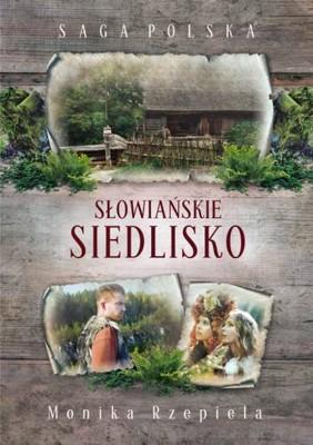 Monika Rzepiela - Saga Polska. Słowiańskie siedlisko