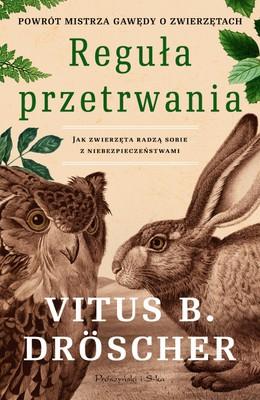 Vitus B. Droscher - Reguła przetrwania. Jak zwierzęta radzą sobie z niebezpieczeństwami